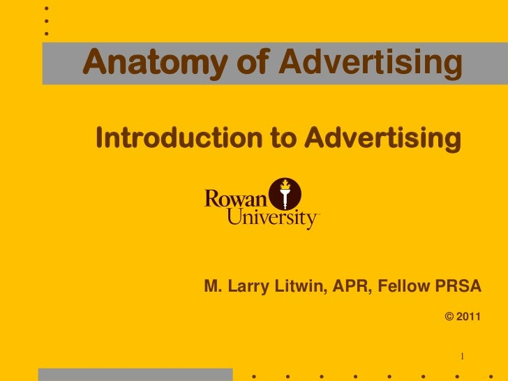 Anatomy of AdvertisingIntroduction to Advertising        M. Larry Litwin, APR, Fellow PRSA                                ...