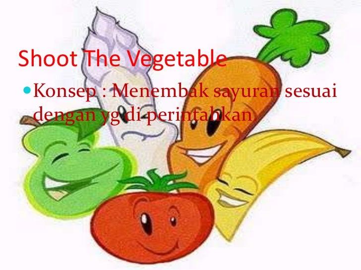Shoot The VegetableKonsep : Menembak sayuran sesuai dengan yg di perintahkan.