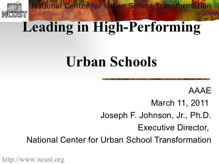 Leading in High-Performing  Urban Schools AAAE March 11, 2011  Joseph F. Johnson, Jr., Ph.D. Executive Director,  National...