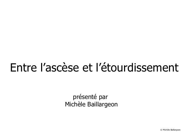 Entre l'ascèse et l'étourdissement présenté par  Michèle Baillargeon   © Michèle Baillargeon