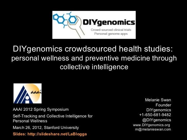 DIYgenomics crowdsourced health studies:personal wellness and preventive medicine through               collective intelli...