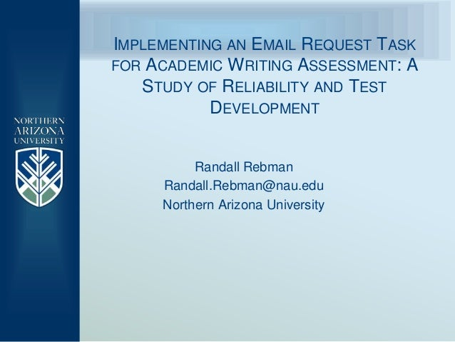 IMPLEMENTING AN EMAIL REQUEST TASKFOR ACADEMIC WRITING ASSESSMENT: A   STUDY OF RELIABILITY AND TEST           DEVELOPMENT...