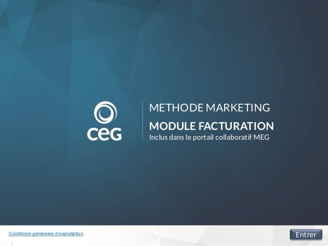 METHODE MARKETING MODULE FACTURATION Inclus dans le portail collaboratif MEG Conditions générales d'exploitation Entrer