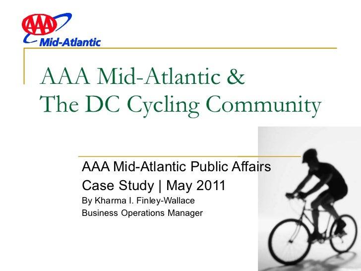 AAA Mid-Atlantic &  The DC Cycling Community  AAA Mid-Atlantic Public Affairs  Case Study | May 2011 By Kharma I. Finley-W...