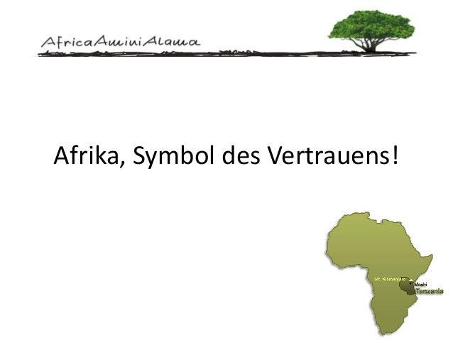 Afrika, Symbol des Vertrauens!