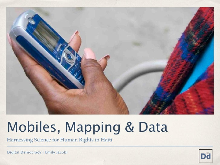 Mobiles, Mapping & DataHarnessing Science for Human Rights in HaitiDigital Democracy | Emily Jacobi