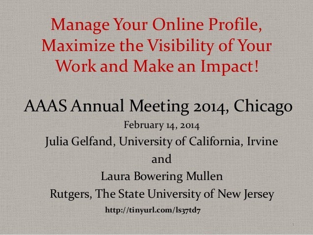 Manage Your Online Profile, Maximize the Visibility of Your Work and Make an Impact! AAAS Annual Meeting 2014, Chicago Feb...