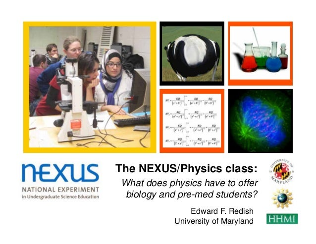 +    The NEXUS/Physics class:    What does physics have to offer     biology and pre-med students?                    Edwa...