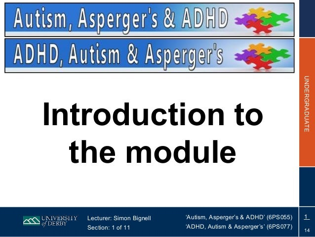 UNDERGRADUATEIntroduction to  the module   Lecturer: Simon Bignell   'Autism, Asperger's & ADHD' (6PS055)    1   Section: ...