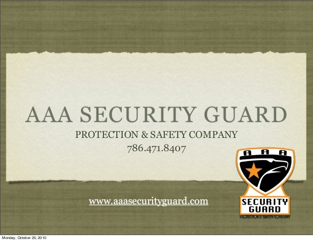 AAA SECURITY GUARD PROTECTION & SAFETY COMPANY 786.471.8407 www.aaasecurityguard.com Monday, October 25, 2010