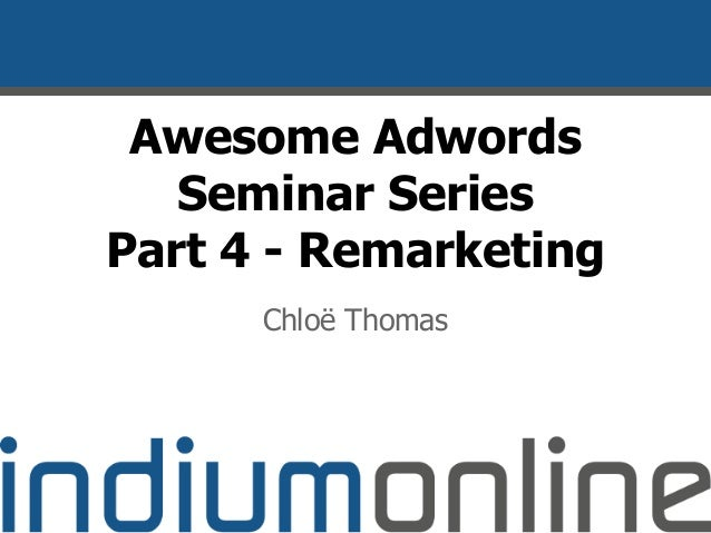 """Adwords Seminar 4: Remarketing - Overlaying it with """"normal"""" Adwords"""