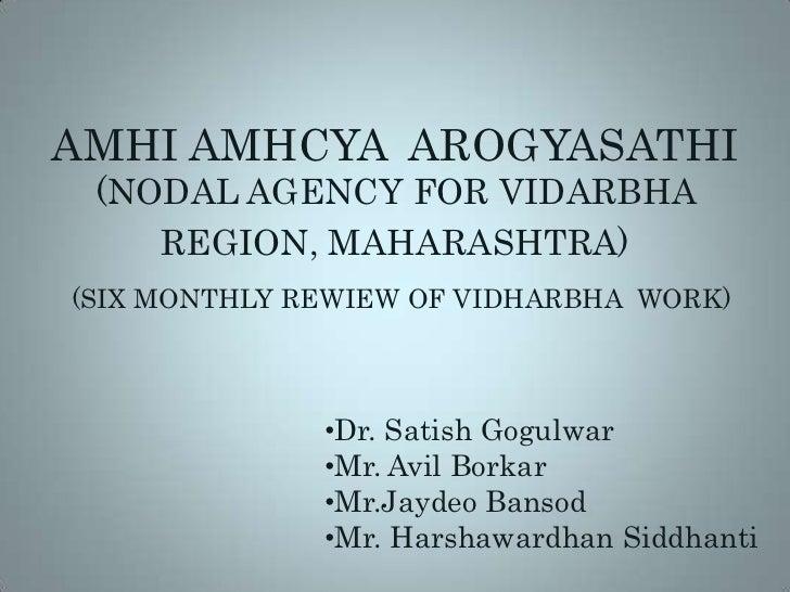 AMHI AMHCYA  AROGYASATHI(NODAL AGENCY FOR VIDARBHA REGION, MAHARASHTRA)(SIX MONTHLY REWIEW OF VIDHARBHA  WORK)<br /><ul><l...