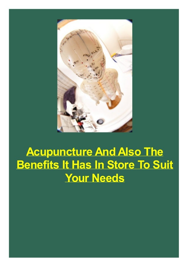 Acupuncture And Also The Benefits It Has In Store To Suit Your Needs