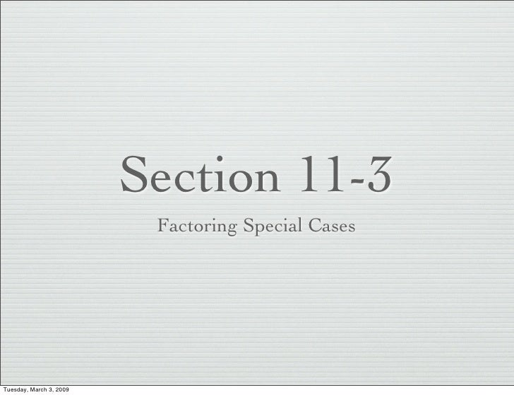 Section 11-3                           Factoring Special Cases     Tuesday, March 3, 2009
