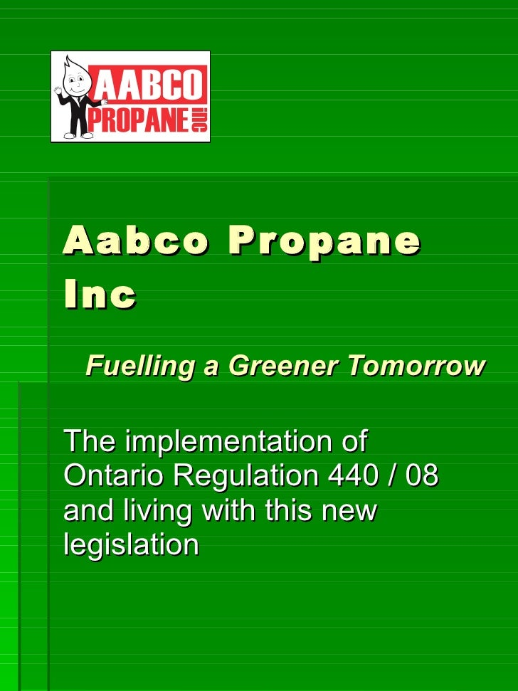Aabco Propane Inc   Fuelling a Greener Tomorrow The implementation of Ontario Regulation 440 / 08 and living with this new...