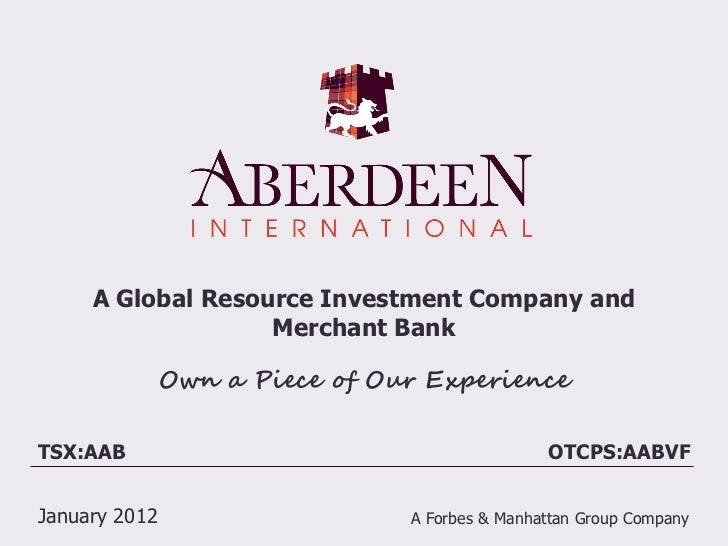A Global Resource Investment Company and                   Merchant Bank               Own a Piece of Our ExperienceTSX:AA...