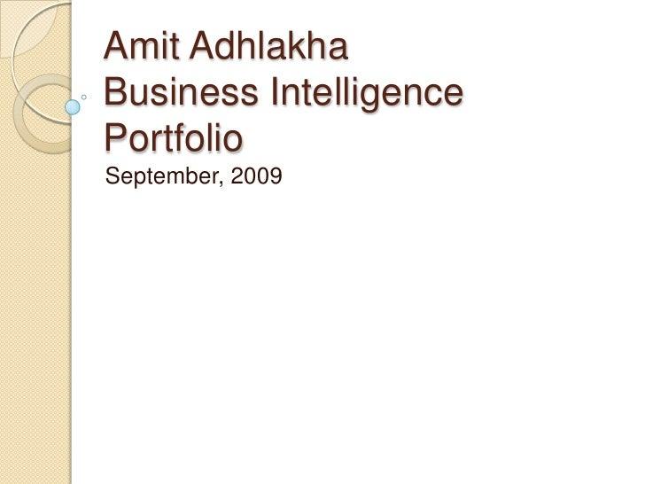 AmitAdhlakhaBusiness Intelligence Portfolio<br />September, 2009<br />