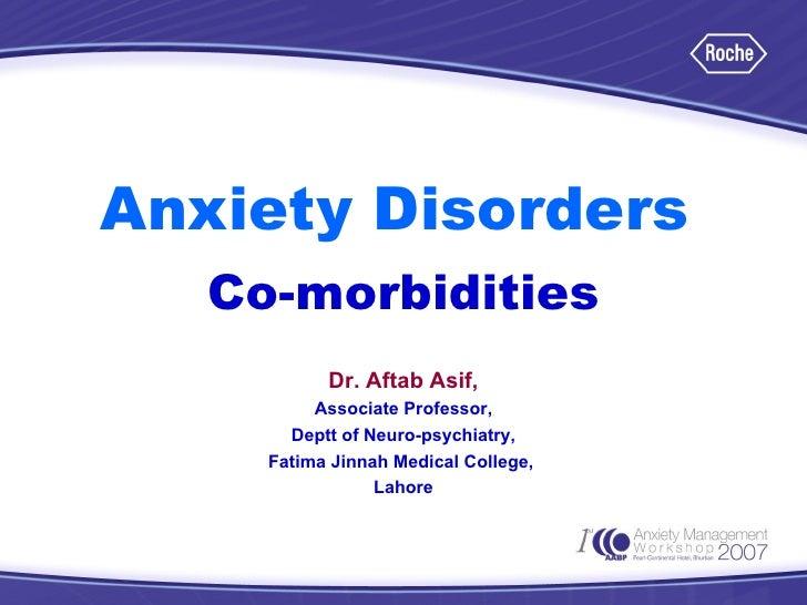 Anxiety Disorders   Co-morbidities Dr. Aftab Asif, Associate Professor, Deptt of Neuro-psychiatry, Fatima Jinnah Medical C...
