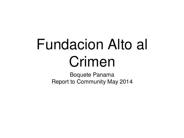 Fundacion Alto al Crimen Boquete Panama Report to Community May 2014