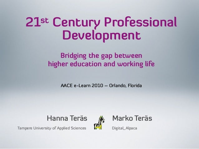 21st Century Professional Development Bridging the gap between higher education and working life Tampere University of App...