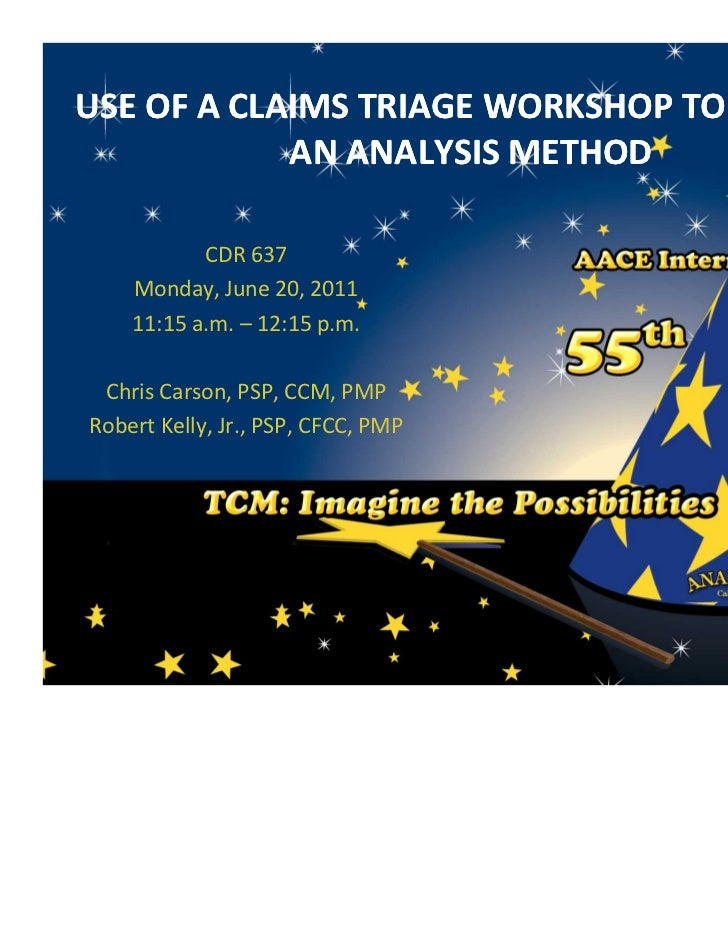 USE OF A CLAIMS TRIAGE WORKSHOP TO CHOOSE            AN ANALYSIS METHOD           CDR 637    Monday, June 20, 2011    11:1...