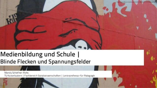 Medienbildung und Schule | Blinde Flecken und Spannungsfelder Mandy Schiefner-Rohs TU Kaiserlautern | Fachbereich Sozialw...