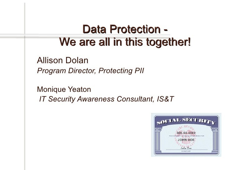 Allison Dolan  Program Director, Protecting PII Monique Yeaton IT Security Awareness Consultant, IS&T Data Protection - We...