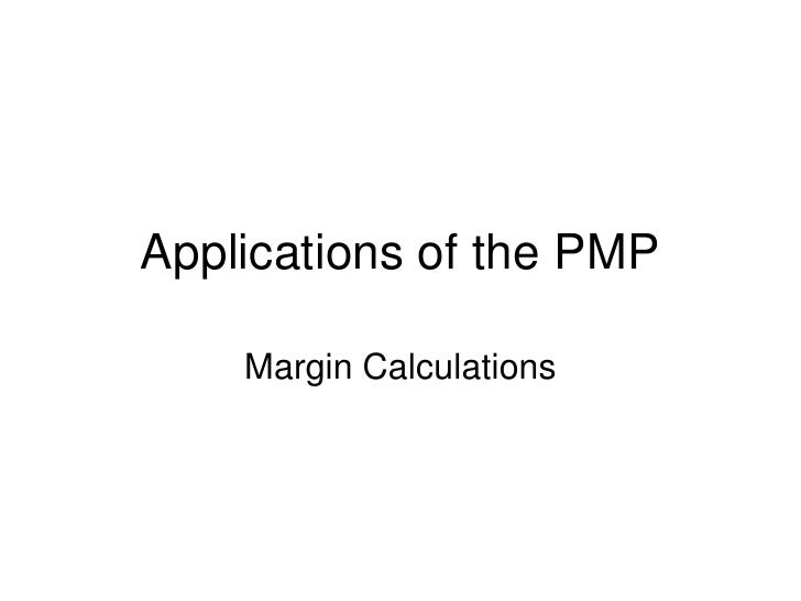 Applications of the PMP      Margin Calculations