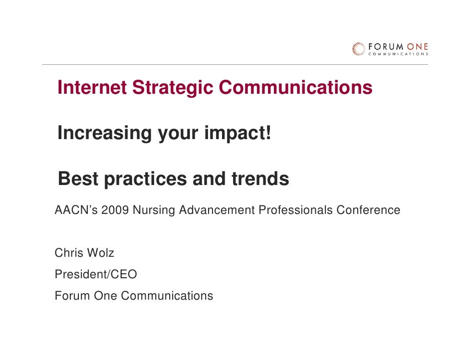 Internet Strategic Communications  Increasing your impact!  Best practices and trends AACN's 2009 Nursing Advancement Prof...