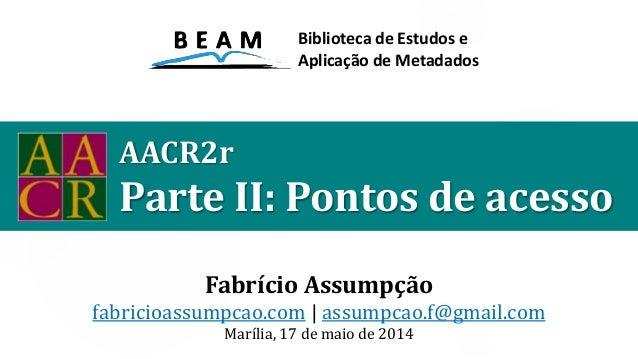 Oficina: AACR2r Parte 2: Pontos de acesso (BEAM, 17 de maio de 2014)