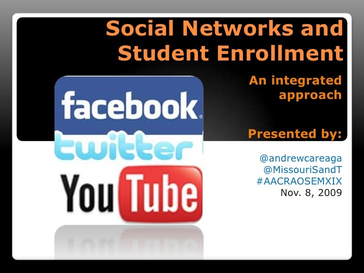 Social Networks andStudent Enrollment<br />An integrated approach<br />Presented by:<br />@andrewcareaga<br />@MissouriSan...