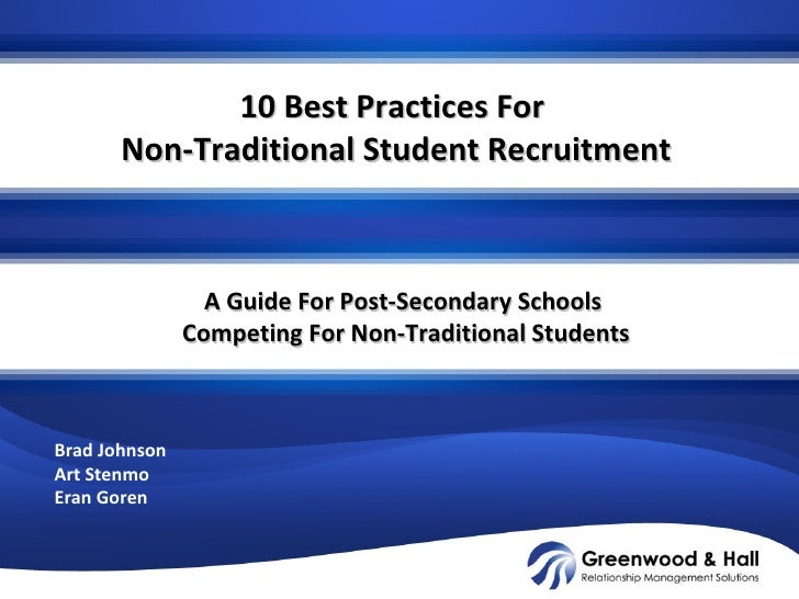 10 Best Practices For  Non-Traditional Student Recruitment Brad Johnson Art Stenmo Eran Goren A Guide For Post-Secondary S...