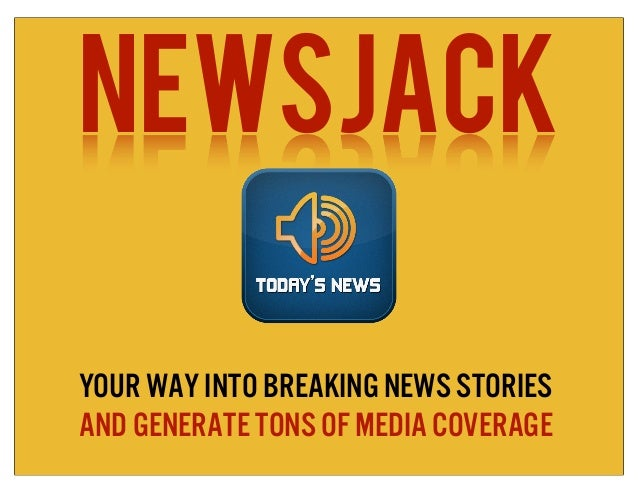NewsjackYour way into breaking news storiesand generate tons of media coverage
