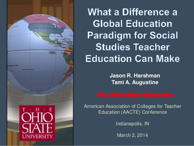Jason R. Harshman Tami A. Augustine The Ohio State University American Association of Colleges for Teacher Education (AACT...