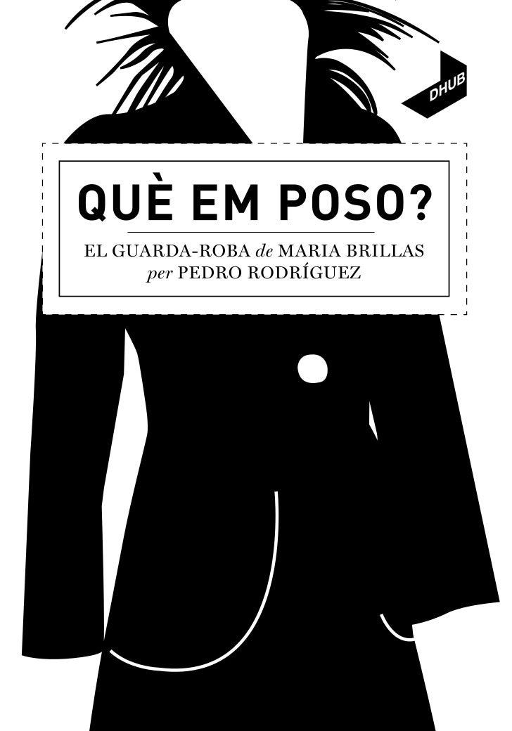 Exposició del 10.03.2011 al 28.08.2011QUÈ EM POSO?El guarda-roba de Maria Brillas per Pedro Rodríguez1Activitats paral∙lel...