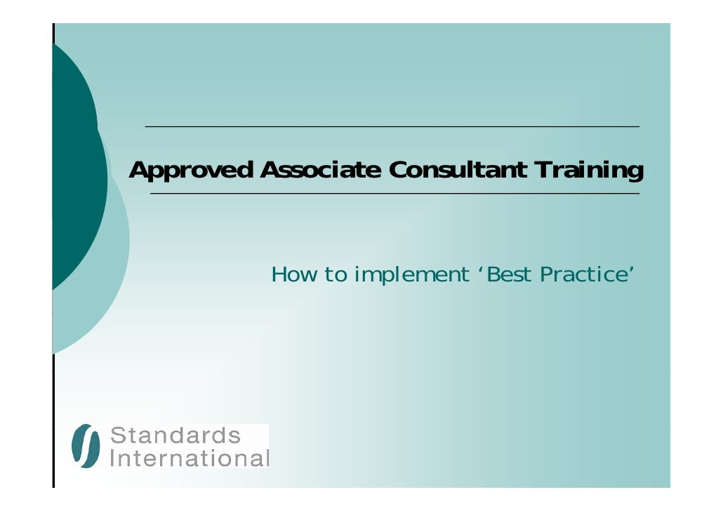 Approved Associate Consultant Training             How to implement 'Best Practice'