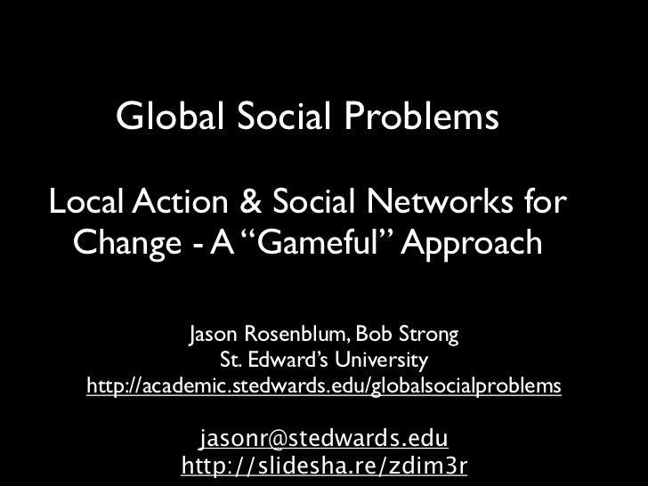 "Global Social ProblemsLocal Action & Social Networks for Change - A ""Gameful"" Approach              Jason Rosenblum, Bob S..."
