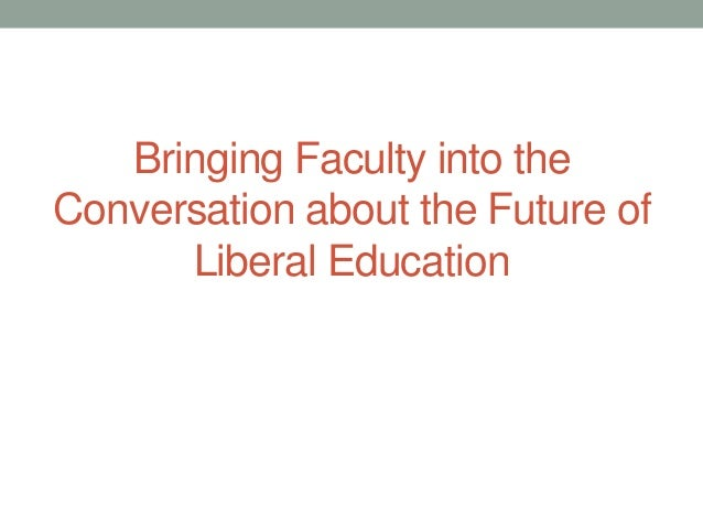 Bringing Faculty into the Conversation about the Future of Liberal Education