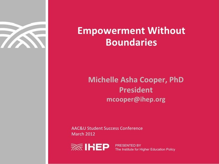 Empowerment Without      Boundaries       Michelle Asha Cooper, PhD               President               mcooper@ihep.org...