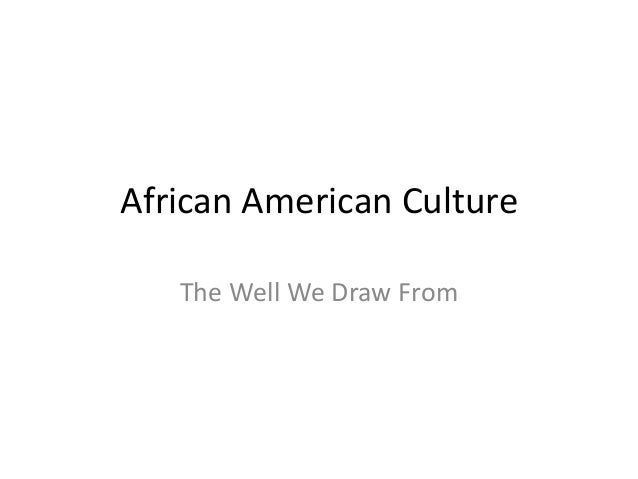 African American Culture: The Well We Draw From