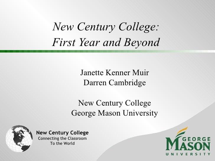 New Century College:  First Year and Beyond   Janette Kenner Muir Darren Cambridge New Century College George Mason Univer...