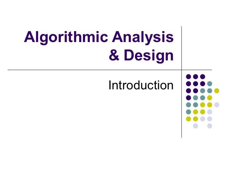 Algorithmic Analysis           & Design           Introduction