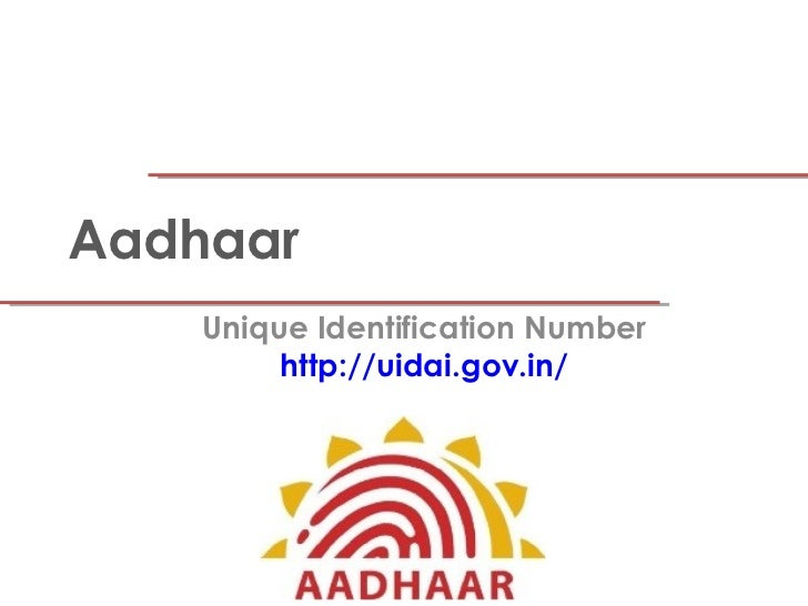 Aadhaar    Unique Identification Number         http://uidai.gov.in/