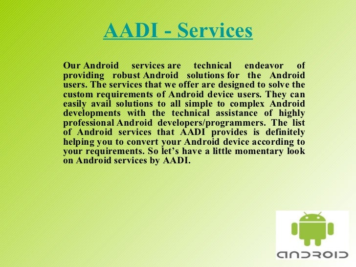 AADI - Services Our Android services are technical endeavor of providing robust Android solutions for the Android users. T...