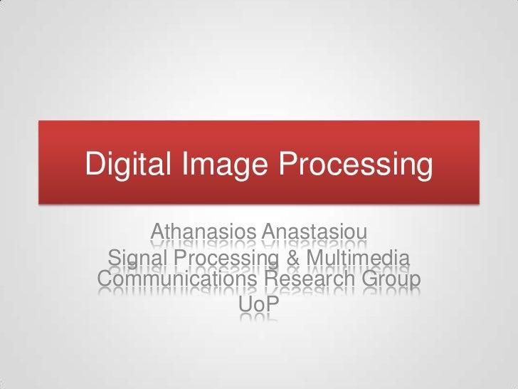 Digital Image Processing     Athanasios Anastasiou Signal Processing & MultimediaCommunications Research Group            ...