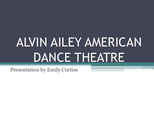 ALVIN AILEY AMERICAN DANCE THEATRE Presentation by Emily Curtiss