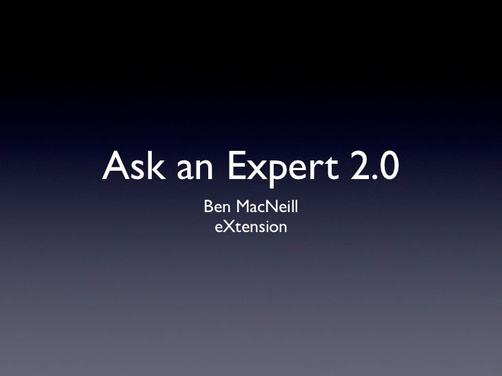 Ask an Expert 2.0     Ben MacNeill      eXtension