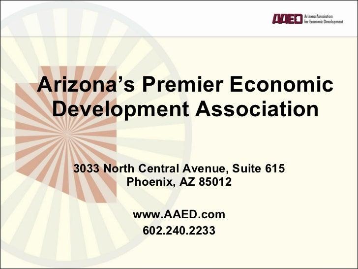 Arizona's Premier Economic Development Association <ul><li>3033 North Central Avenue, Suite 615 Phoenix, AZ 85012 </li></u...