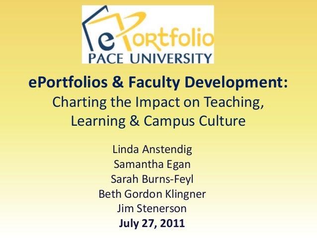 ePortfolios & Faculty Development: Charting the Impact on Teaching, Learning & Campus Culture Linda Anstendig Samantha Ega...