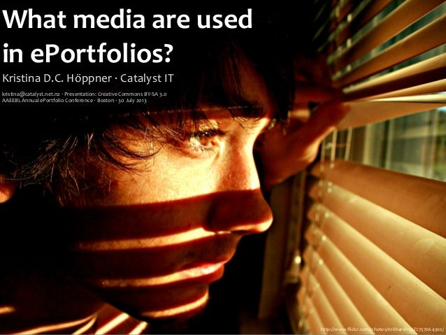 What	   media	   are	   used in	   ePortfolios? Kristina	   D.C.	   Höppner	   ·∙	   Catalyst	   IT kristina@catalyst.net....
